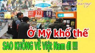 Ở Mỹ kh.ổ thế SAO KH.Ô.NG V.Ề Việt N.a.m đi