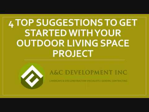 4 Top Suggestions to Get Started With Your Outdoor Living Space Project