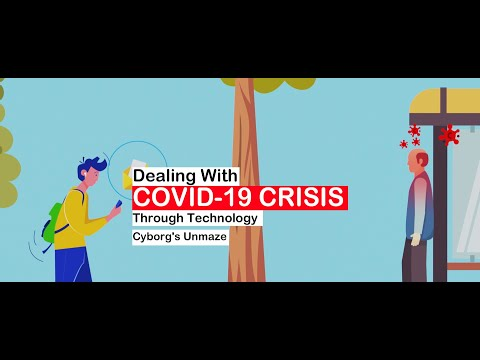 Dealing With COVID-19 Crisis Through Technology Cyborg's Unmaze