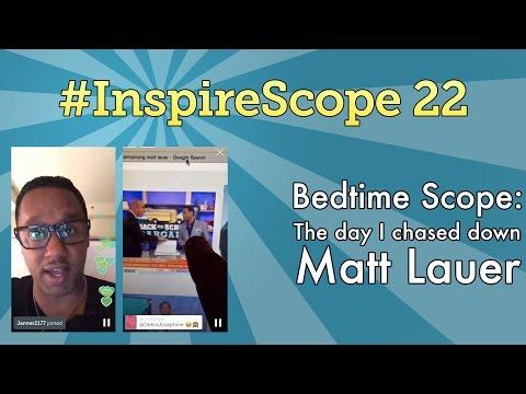#InspireScope 22: Bedtime Scope: The Day I Chased Down  Matt Lauer
