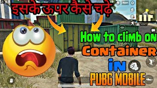 How to Climb on Container in PUBG Mobile|| New Secret Trick.