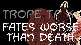 Trope Talk: Fates Worse Than Death