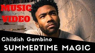 Childish Gambino - Summertime Magic (video) | Music Video