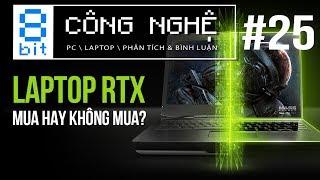Có Nên Mua Laptop RTX? | 8-bit Công Nghệ #25