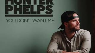 Hunter Phelps - You Don't Want Me