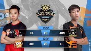 EK vs ADN   BOX vs FL - Đấu Trường Danh Vọng Mùa Đông 2018