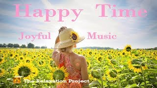 Happy Time | uplifting and inspiring | Joyful