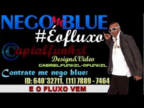 Baixar MC NEGO BLUE - E O FLUXO [[ CAPTALFUNKZLHD - LETRA 2013 ]]