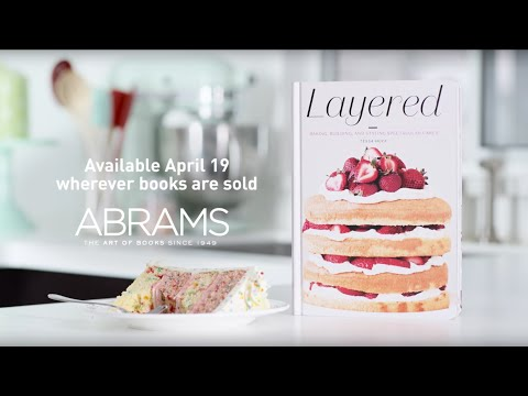 LAYERED: BAKING, BUILDING, AND STYLING SPECTACULAR CAKES By Tessa Huff