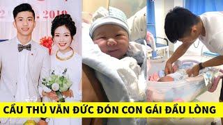 Cầu thủ Phan Văn Đức vui mừng đón Con Gái đầu lòng cùng bà xã Nhật Linh
