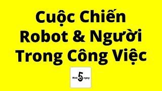 Cuộc Chiến Robot và Người Trong Công Việc - Cách Mạng Công Nghiệp 4.0 Phần 2