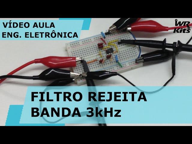 FILTRO ATIVO REJEITA BANDA 3kHz | Vídeo Aula #130