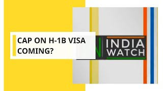 India Watch: U.S mulls cap on H-1B Visa; Impact on India..