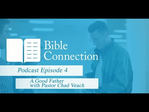 Bible Connection Podcast: A Good Father with Chad Veach
