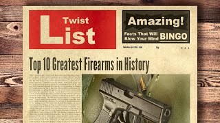 Top 10 Greatest Firearms inHistory