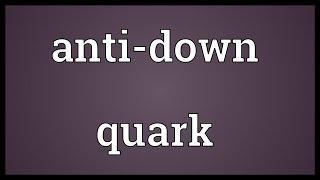 Anti-down quark Meaning