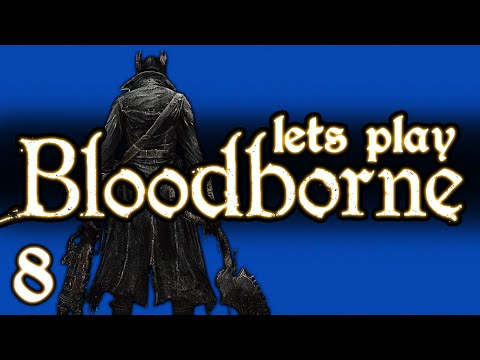 LET'S PLAY BLOODBORNE - PART 8 - YAHAR'GUL, UNSEEN VILLAGE & YOUR TALKING POINTS ANSWERED!