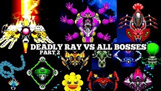 PART 2-Deadly Ray Vs All Bosses - Space Shooter Galaxy Attack 2019