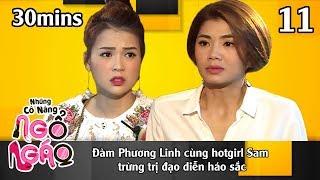 NHỮNG CÔ NÀNG NGỔ NGÁO #11 – 30Mins | Đàm Phương Linh cùng Sam trừng trị đạo diễn háo sắc | 271118😁
