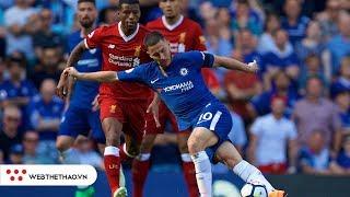 Đối đầu Liverpool vs Chelsea (Vòng 34 Ngoại hạng Anh 2018/19)
