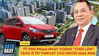 """[SỐC] Tỷ phú Phạm Nhật Vượng tiếp tục """"chơi lớn"""" tặng xe ô tô Vinfast cho người mua nhà..."""
