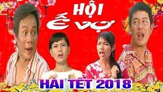 Hài tết 2018 - HỘI Ế VỢ - Hài tết tuyển chọn mới nhất -Tấn Hoàng, Tấn Beo, Cát Phượng, Lê Khánh