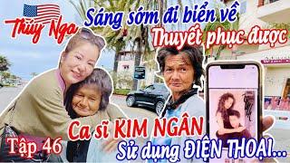 Sáng sớm đi biển về thuyết phục được CS Kim Ngân sử dụng điện thoại .. tập 46 - No. 196