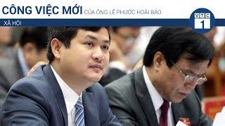 Công việc mới của ông Lê Phước Hoài Bảo | VTC1