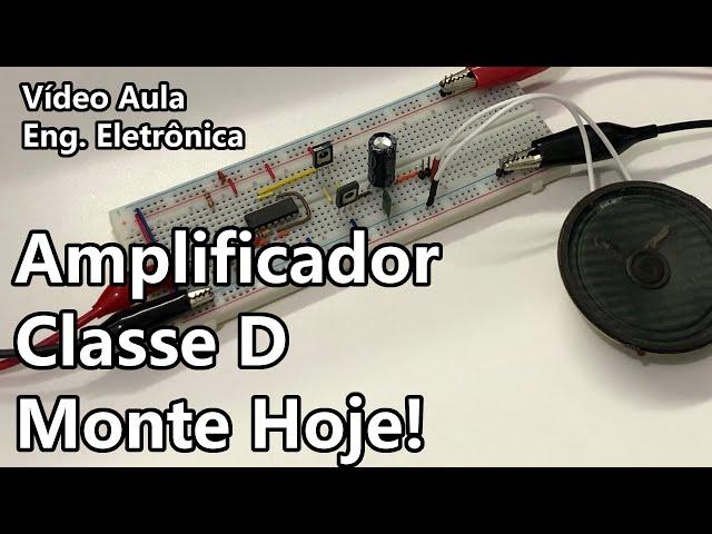 MONTE UM AMPLIFICADOR CLASSE D BEM SIMPLES! | Vídeo Aula #330
