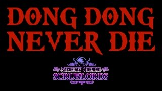 Saturday Morning Scrublords - Dong Dong Never Die
