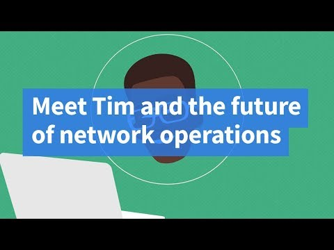 Meet Tim and the Future of Network Operations