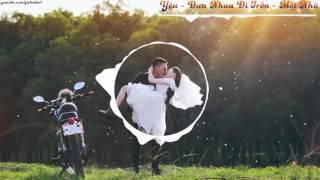 Việt Remix  Yêu   Đưa Nhau Đi Trốn   Một Nhà  EDM