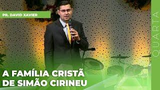 06/01/21 - A FAMÍLIA CRISTÃ DE SIMÃO CIRINEU | Pr. David Xavier
