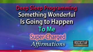 2 HOURS Deep Sleep Programming for Something Wonderful is Going to Happen To Me
