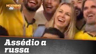 Brasileiros passam vergonha com assédio a russa
