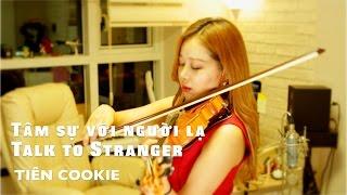 TIÊN COOKIE_Tâm sự với người lạ(Talk to stranger)VIOLIN COVER