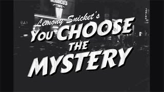 Lemony Snicket's YOU CHOOSE THE MYSTERY