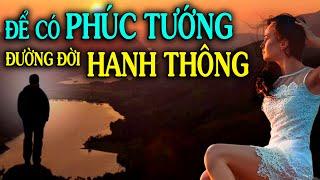 ✅ĐỂ CÓ ĐƯỢC PHÚC TƯỚNG CHO ĐƯỜNG ĐỜI HANH THÔNG- Thiền Đạo