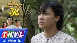 THVL | Phận làm dâu - Tập 30