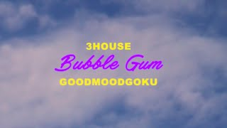 3House & GOODMOODGOKU - Bubble Gum【Official Video】