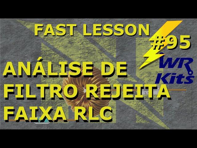 ANÁLISE DE FILTRO REJEITA FAIXA RLC | Fast Lesson #95