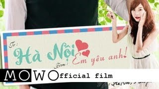[Phim ngắn] Hà Nội, Em Yêu Anh (Hanoi, I Love You) - MoWo
