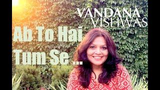 Vandana Vishwas - Ab To Hai Tumse