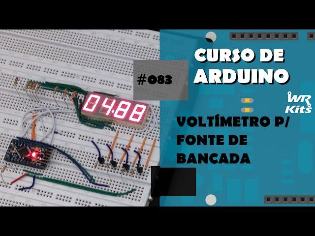 VOLTÍMETRO PARA FONTE DE BANCADA (p1) | Curso de Arduino #083