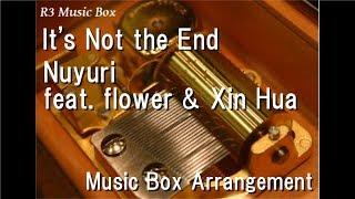 It's Not the End/Nuyuri feat. flower & Xin Hua [Music Box]