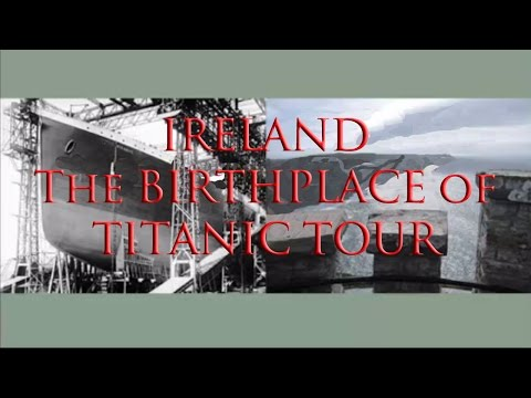 Ireland, The Birthplace of Titanic Tour