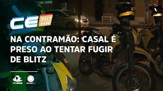 NA CONTRAMÃO: Casal é preso ao tentar fugir de blitz