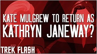 01- Trek Flash- Kate Mulgrew Returning As Kathryn Janeway?