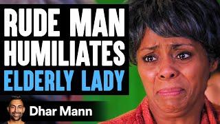 RUDE MAN Humiliates ELDERLY WOMAN, He Instantly Regrets It   Dhar Mann