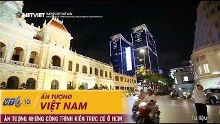 Ấn tượng Việt Nam -  Ấn tượng những công trình kiến trúc cổ ở TP HCM | NETVIET TV